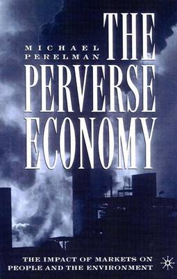 The Perverse Economy: The Impact of Markets on People and the Environment (Hardback)