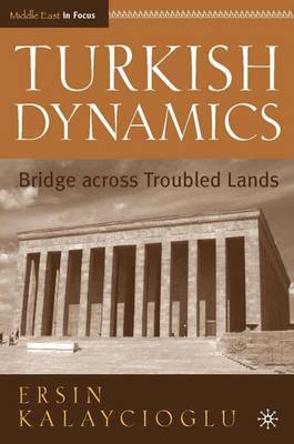 Turkish Dynamics: Bridge Across Troubled Lands - Middle East in Focus (Hardback)