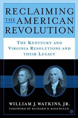 Reclaiming the American Revolution: The Kentucky and Virgina Resolutions and their Legacy (Hardback)