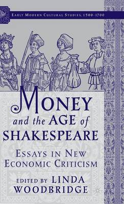 Money and the Age of Shakespeare: Essays in New Economic Criticism - Early Modern Cultural Studies (Hardback)