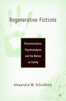 Regenerative Fictions: Postcoloniasm, Psychoanalysis and the Nation as Family (Hardback)