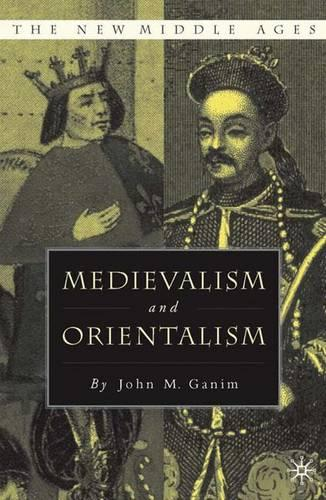 Medievalism and Orientalism - The New Middle Ages (Hardback)