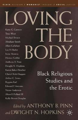 Loving the Body: Black Religious Studies and the Erotic - Black Religion/Womanist Thought/Social Justice (Hardback)