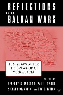 Reflections on the Balkan Wars: Ten Years After the Break-Up of Yugoslavia (Hardback)