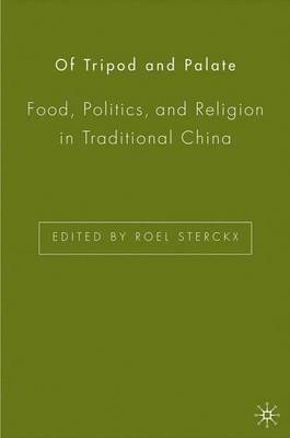 Of Tripod and Palate: Food, Politics, and Religion in Traditional China (Hardback)