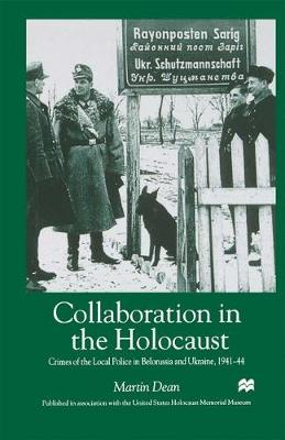 Collaboration in the Holocaust: Crimes of the Local Police in Belorussia and Ukraine, 1941-44 (Paperback)