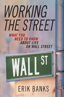 Working the Street: What You Need to Know About Life on Wall Street (Hardback)