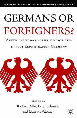 Germans or Foreigners? Attitudes Toward Ethnic Minorities in Post-Reunification Germany - Europe in Transition: The NYU European Studies Series (Hardback)
