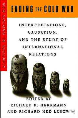 Ending the Cold War: Interpretations, Causation and the Study of International Relations - New Visions in Security (Paperback)