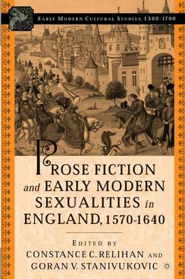 Prose Fiction and Early Modern Sexuality,1570-1640 - Early Modern Cultural Studies (Hardback)