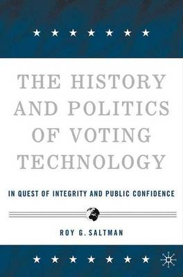 The History and Politics of Voting Technology: In Quest of Integrity and Public Confidence (Hardback)