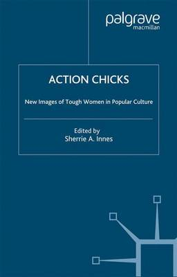 Action Chicks: New Images of Tough Women in Popular Culture (Paperback)