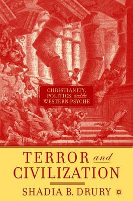 Terror and Civilization: Christianity, Politics and the Western Psyche (Hardback)
