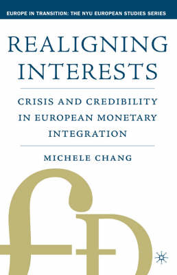 Realigning Interests: Crisis and Credibility in European Monetary Integration (Hardback)
