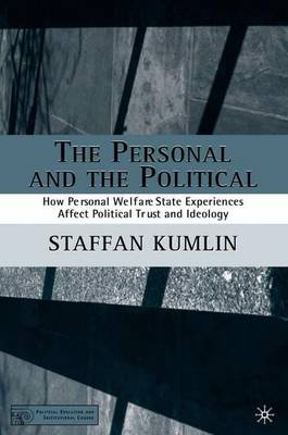 The Personal and the Political: How Personal Welfare State Experiences Affect Political Trust and Ideology - Political Evolution and Institutional Change (Hardback)