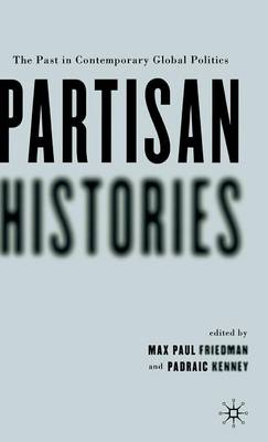 Partisan Histories: The Past in Contemporary Global Politics (Hardback)