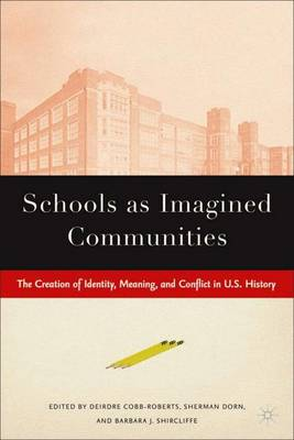 Schools as Imagined Communities: The Creation of Identity, Meaning, and Conflict in U.S. History (Hardback)