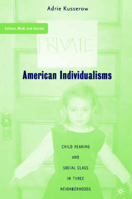 American Individualisms: Child Rearing and Social Class in Three Neighborhoods - Culture, Mind, and Society (Paperback)