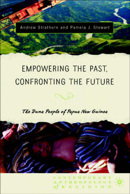 Empowering the Past, Confronting the Future: The Duna People of Papua New Guinea - Contemporary Anthropology of Religion (Hardback)