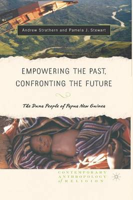 Empowering the Past, Confronting the Future: The Duna People of Papua New Guinea - Contemporary Anthropology of Religion (Paperback)