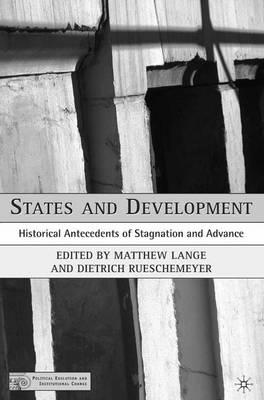 States and Development: Historical Antecedents of Stagnation and Advance - Political Evolution and Institutional Change (Paperback)