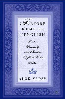 Before the Empire of English: Literature, Provinciality, and Nationalism in Eighteenth-Century Britain (Hardback)