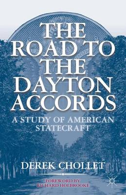 The Road to the Dayton Accords: A Study of American Statecraft (Hardback)