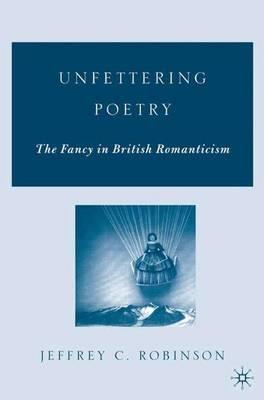 Unfettering Poetry: Fancy in British Romanticism (Hardback)
