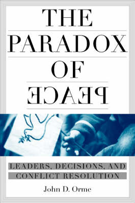 The Paradox of Peace: Leaders, Decisions, and Conflict Termination (Hardback)