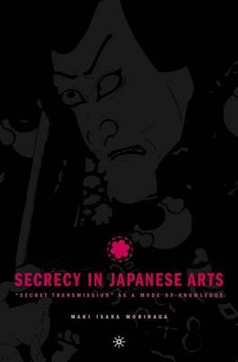 "Secrecy in Japanese Arts: ""Secret Transmission"" as a Mode of Knowledge (Hardback)"