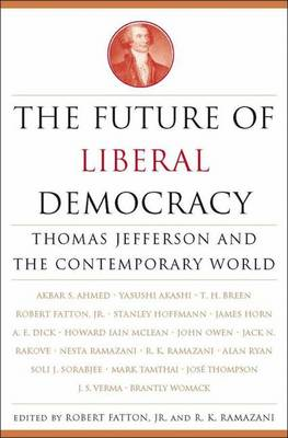 The Future of Liberal Democracy: Thomas Jefferson and the Contemporary World (Hardback)