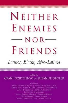 Neither Enemies nor Friends: Latinos, Blacks, Afro-Latinos (Paperback)