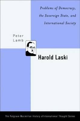 Harold Laski: Problems of Democracy, the Sovereign State, and International Society - The Palgrave Macmillan History of International Thought (Hardback)