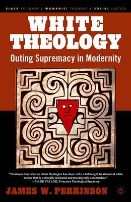 White Theology: Outing Supremacy in Modernity - Black Religion/Womanist Thought/Social Justice (Paperback)