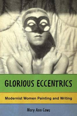 Glorious Eccentrics: Modernist Women Painting and Writing (Hardback)