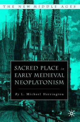 Sacred Place in Early Medieval Neoplatonism - The New Middle Ages (Hardback)
