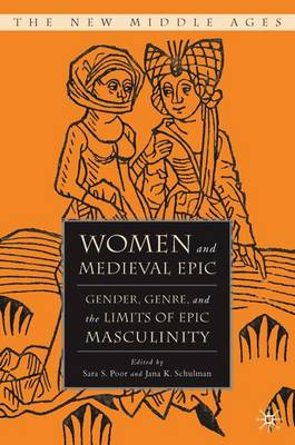 Women and the Medieval Epic: Gender, Genre, and the Limits of Epic Masculinity - The New Middle Ages (Hardback)