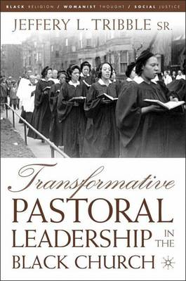 Transformative Pastoral Leadership in the Black Church - Black Religion/Womanist Thought/Social Justice (Hardback)