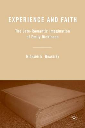 Experience and Faith: The Late-Romantic Imagination of Emily Dickinson (Hardback)