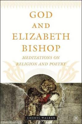 God and Elizabeth Bishop: Meditations on Religion and Poetry (Hardback)