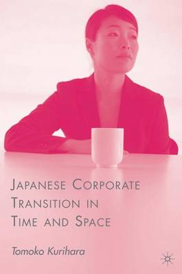 Japanese Corporate Transition in Time and Space (Hardback)