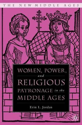 Women, Power, and Religious Patronage in the Middle Ages - The New Middle Ages (Hardback)