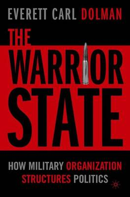 The Warrior State: How Military Organization Structures Politics (Hardback)