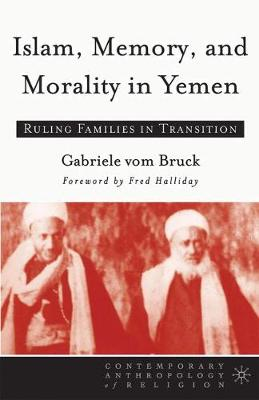 Islam, Memory, and Morality in Yemen: Ruling Families in Transition - Contemporary Anthropology of Religion (Paperback)