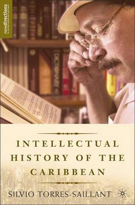 An Intellectual History of the Caribbean - New Directions in Latino American Cultures (Hardback)
