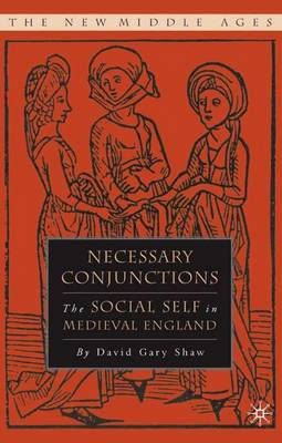 Necessary Conjunctions: The Social Self in Medieval England - The New Middle Ages (Hardback)
