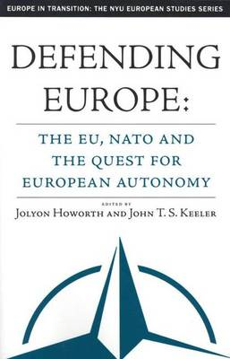 Defending Europe: The EU, NATO, and the Quest for European Autonomy - Europe in Transition: The NYU European Studies Series (Paperback)