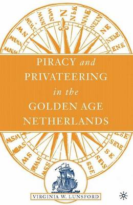 Piracy and Privateering in the Golden Age Netherlands (Hardback)