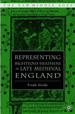 Representing Righteous Heathens in Late Medieval England - The New Middle Ages (Hardback)