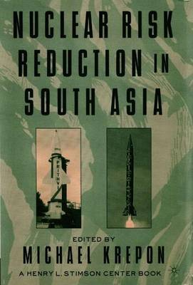 Nuclear Risk Reduction in South Asia (Hardback)